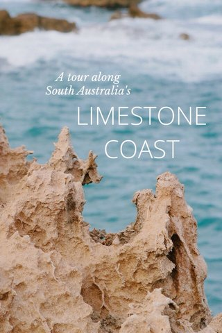 LIMESTONE COAST A tour along South Australia's