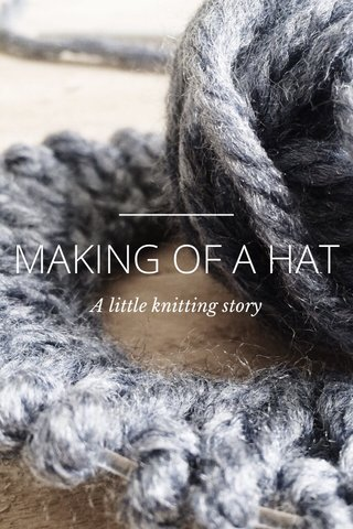 MAKING OF A HAT A little knitting story