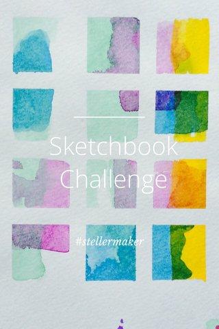 Sketchbook Challenge #stellermaker