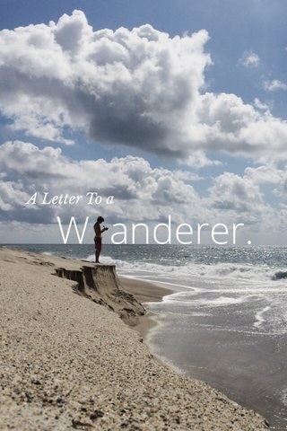 W anderer. A Letter To a