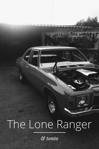 The Lone Ranger & tonto