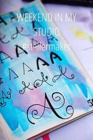 WEEKEND IN MY STUDIO #stellermaker