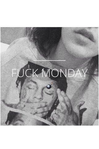 FUCK MONDAY 💣