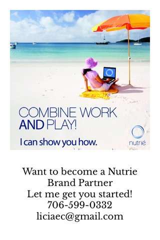 Want to become a Nutrie Brand Partner Let me get you started! 706-599-0332 liciaec@gmail.com