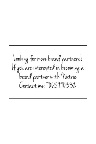 Looking for more brand partners! If you are interested in becoming a brand partner with Nutrie Contact me: 7065990332