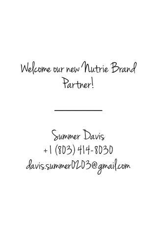 Welcome our new Nutrie Brand Partner! Summer Davis +1 (803) 414-8030 davis.summer0203@gmail.com
