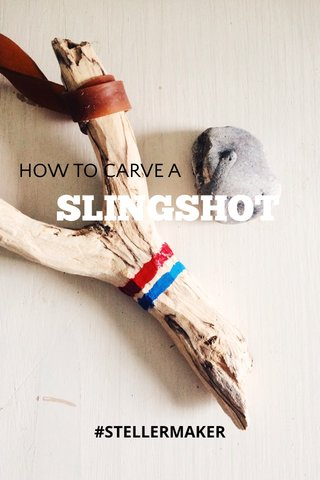 SLINGSHOT HOW TO CARVE A #STELLERMAKER