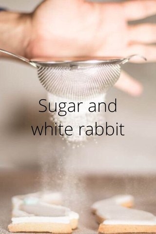 Sugar and white rabbit