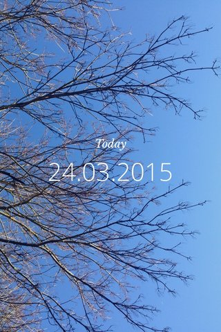 24.03.2015 Today