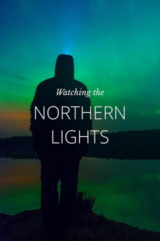 NORTHERN LIGHTS Watching the