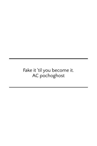 Fake it 'til you become it. AC pochoghost