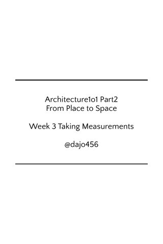 Architecture1o1 Part2 From Place to Space Week 3 Taking Measurements @dajo456