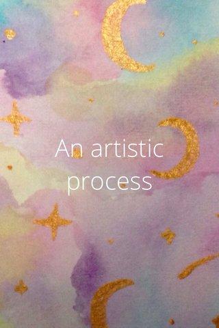 An artistic process