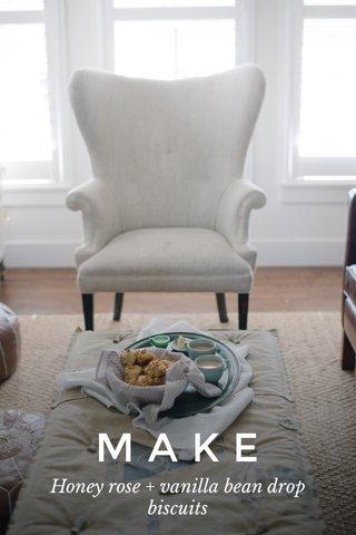 MAKE Honey rose + vanilla bean drop biscuits