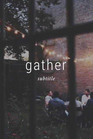 gather subtitle