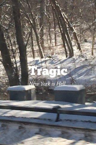Tragic New York is Hell.