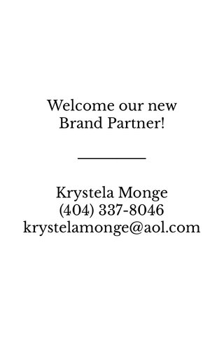 Welcome our new Brand Partner! Krystela Monge (404) 337-8046 krystelamonge@aol.com