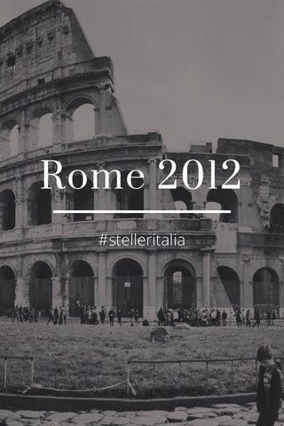 Rome 2012 #stelleritalia