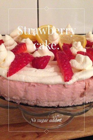 Strawberry cake. No sugar added.