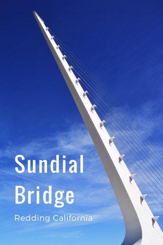 Sundial Bridge Redding California