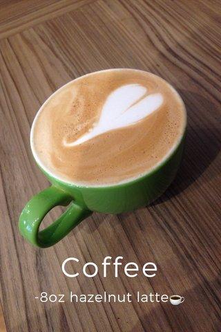 Coffee -8oz hazelnut latte☕️