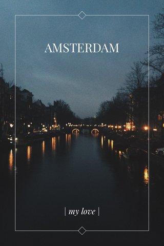 AMSTERDAM | my love |