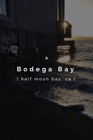 Bodega Bay | half moon bay, ca |
