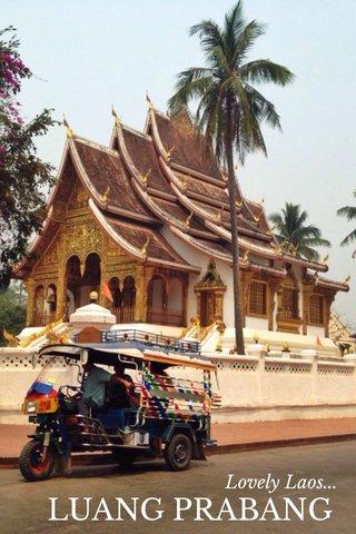 LUANG PRABANG Lovely Laos...