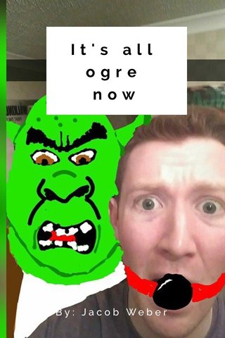 It's all ogre now By: Jacob Weber