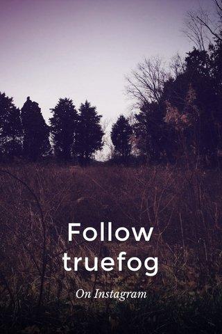 Follow truefog On Instagram