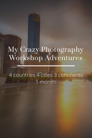My Crazy Photography Workshop Adventures 4 countries 4 cities 3 continents 1 month!