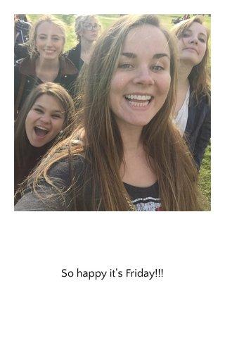 So happy it's Friday!!!