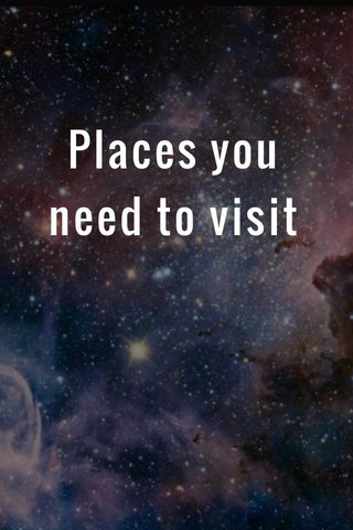 Places you need to visit