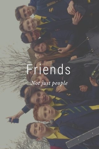 Friends Not just people