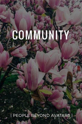 COMMUNITY | PEOPLE BEYOND AVATARS |