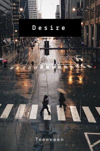Desire Teeeeeen