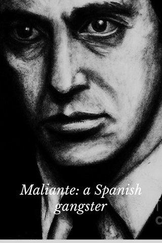 Maliante: a Spanish gangster