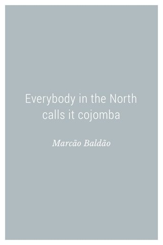 Everybody in the North calls it cojomba Marcão Baldão