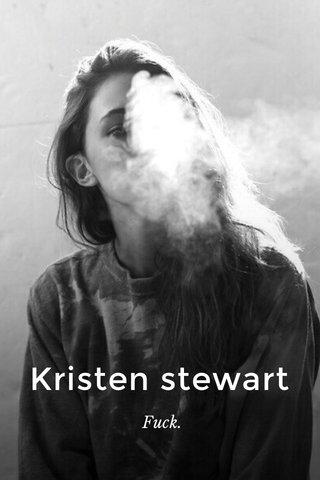 Kristen stewart Fuck.
