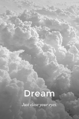 Dream Just close your eyes.