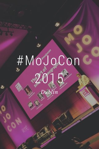 #MoJoCon 2015 Dublin