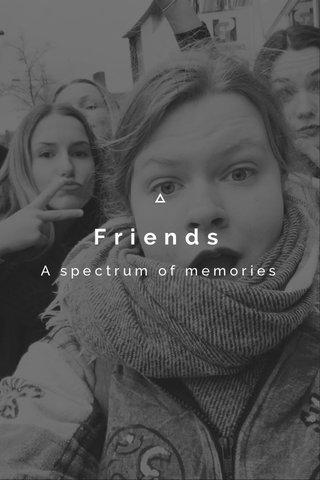 Friends A spectrum of memories