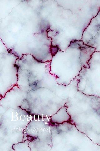 Beauty |things I adore|