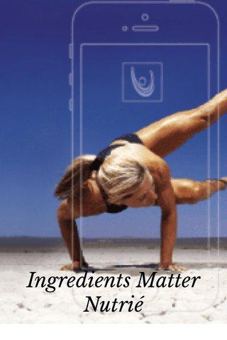 Ingredients Matter Nutrié