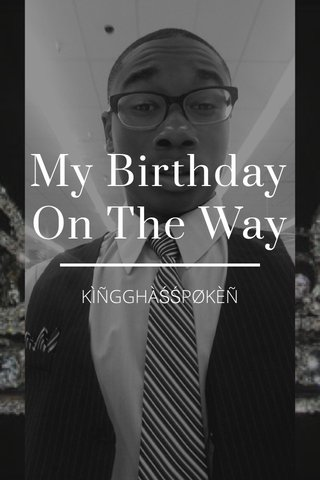 My Birthday On The Way KÌÑGGHÀŚŚPØKÈÑ