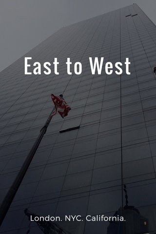 East to West London. NYC. California.