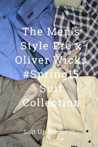 The Men's Style Pro x Oliver Wicks #Spring15 Suit Collection Suit Up Homies!!