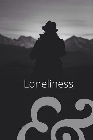 Loneliness &