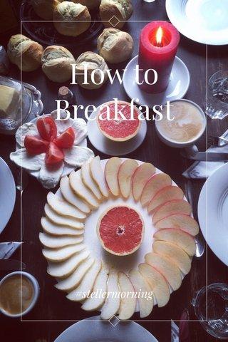 How to Breakfast #stellermorning