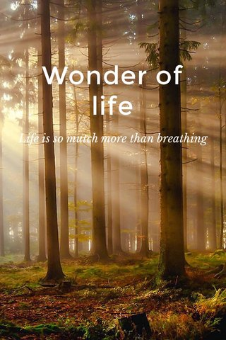 Wonder of life Life is so mutch more than breathing